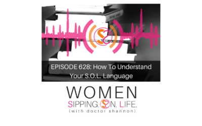 EPISODE 628: How To Understand Your S.O.L. Language