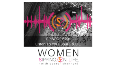 EPISODE 629: Listen To Your Soul + S.O.L.