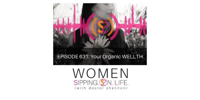 EPISODE 631: Your Organic WELLTH