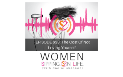 EPISODE 633: The Cost Of Not Loving Yourself…