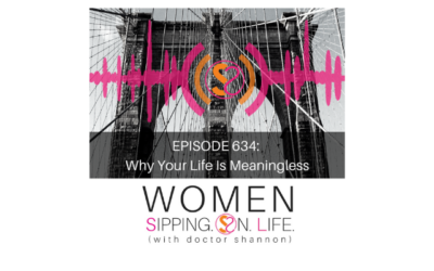 EPISODE 634: Why Your Life Is Meaningless