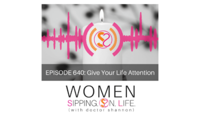 EPISODE 640: Give Your Life Attention