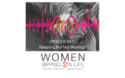 EPISODE 647: Sleeping But Not Resting?