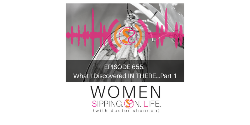 EPISODE 655: What I Discovered IN THERE…Part 1