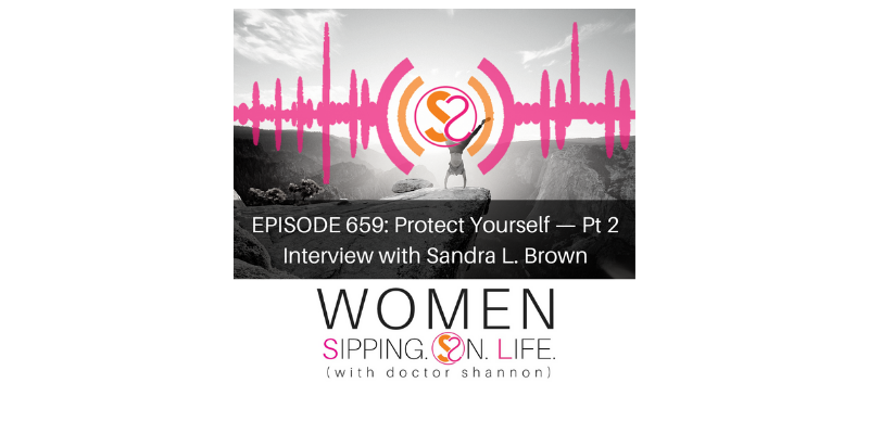 EPISODE 660: Protect Yourself — Pt. 2 Interview with Sandra L. Brown, M.A.