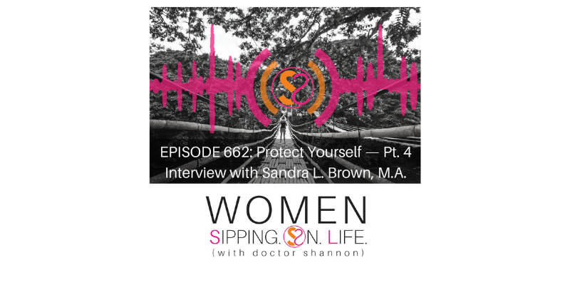 EPISODE 662: Protect Yourself — Pt. 4 Interview with Sandra L. Brown, M.A.