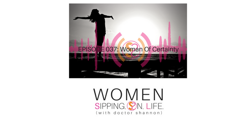EPISODE 037: Woman Of Certainty