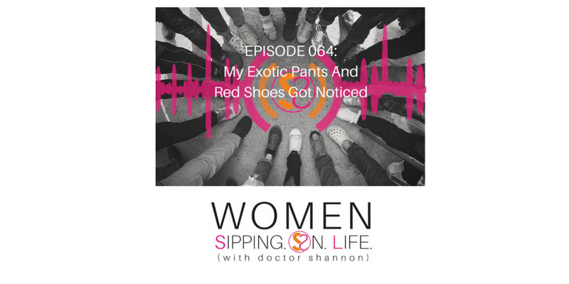 EPISODE 064: My Exotic Pants And Red Shoes Got Noticed