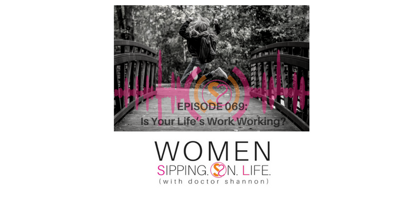 EPISODE 069: Is Your Life's Work Working?