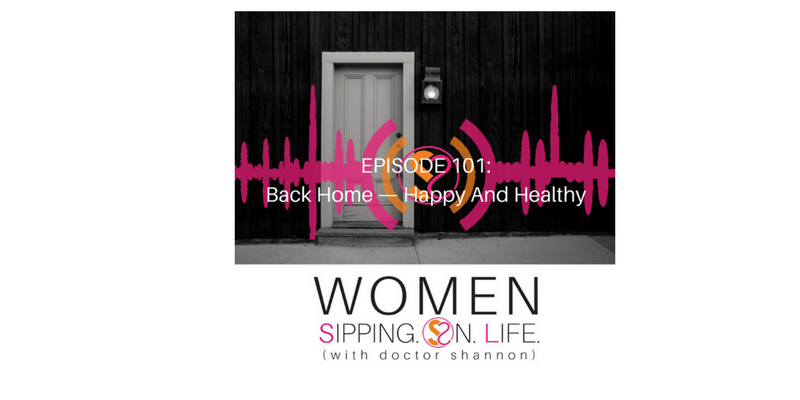 EPISODE 101: Back Home — Happy And Healthy