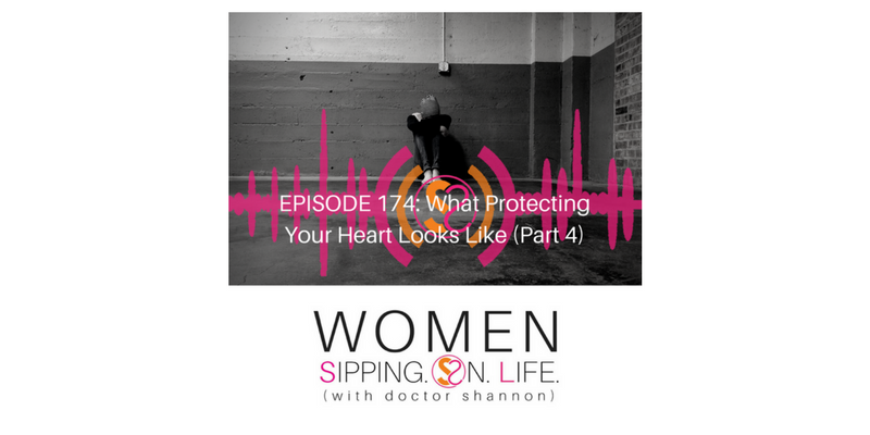 EPISODE 174: What Protecting Your Heart Looks Like (Part 4)…Are You Suffering From A Discouraged Heart?