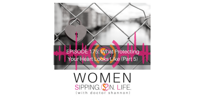 EPISODE 175: What Protecting Your Heart Looks Like (Part 5)… Are You Suffering From A Deceived Heart?