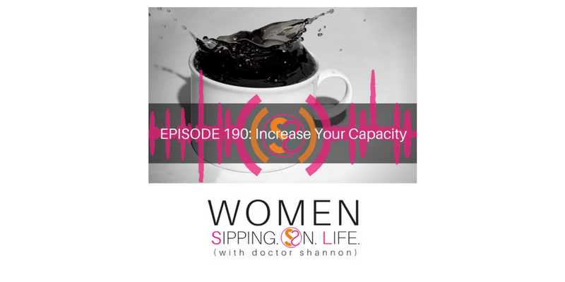 EPISODE 190: Increase Your Capacity