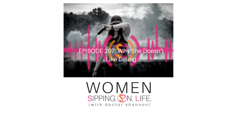 EPISODE 207: Why She Doesn't Like Dating