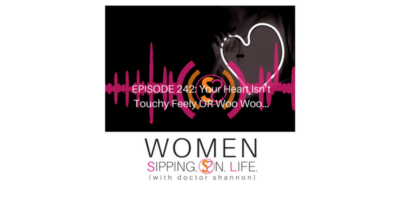 EPISODE 242: Your Heart Isn't Touch Feely OR Woo Woo