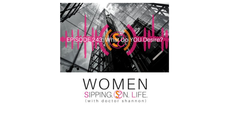 EPISODE 243: What Do YOU Desire?