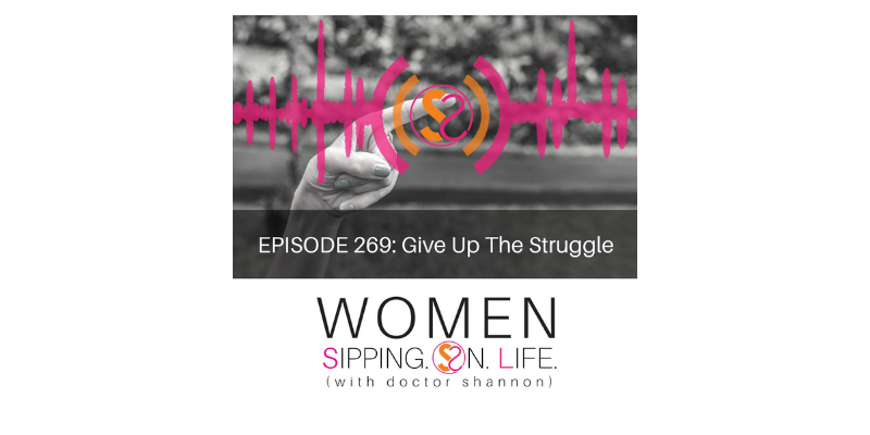 EPISODE 269: Give Up The Struggle