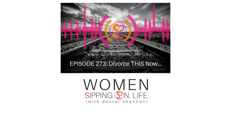 EPISODE 273: Divorce THIS Now…