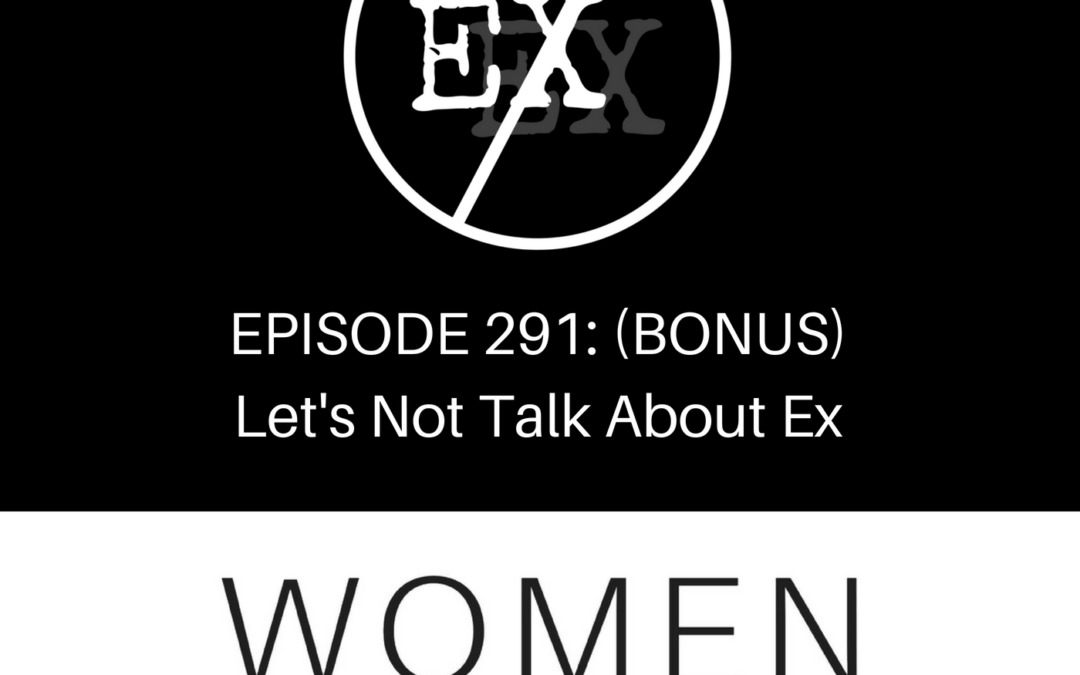EPISODE 291: (Bonus-Song) Let's Not Talk About Ex