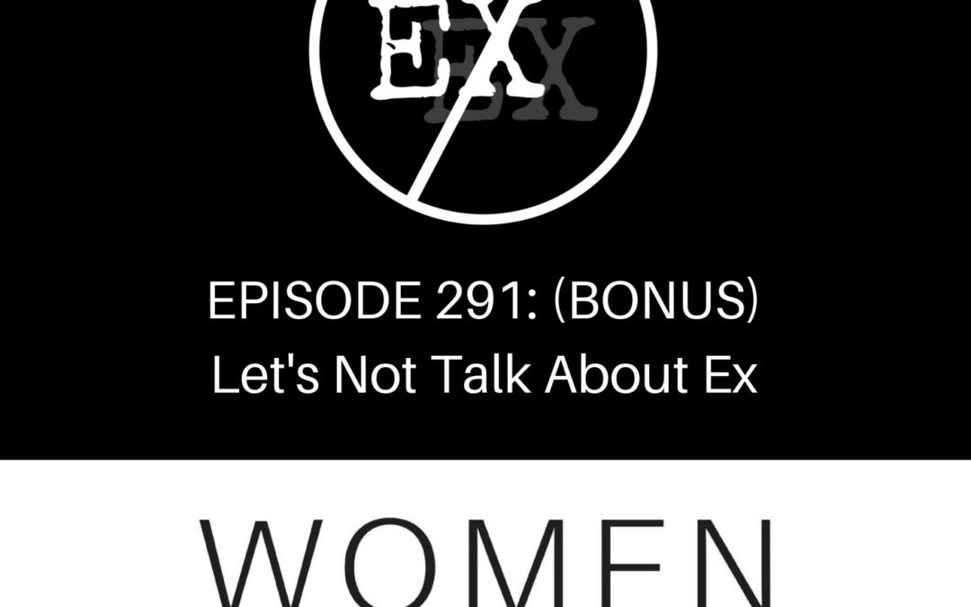 EPISODE 291: (Bonus-Song) Let's Not Talk About Ex
