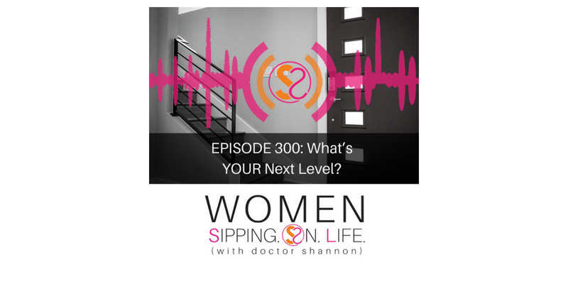 EPISODE 300: What's YOUR Next Level?