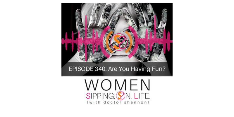 EPISODE 340: Are You Having Fun?
