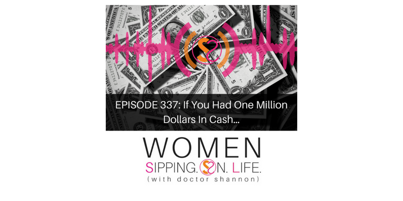 EPISODE 337: If You Had One Million Dollars In Cash…