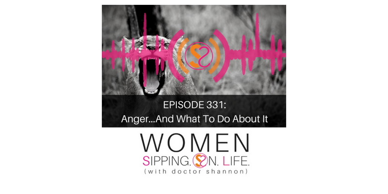 EPISODE 331: Anger…And What To Do About It
