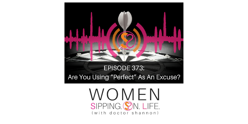 "EPISODE 373: Are You Using ""Perfect"" As An Excuse?"