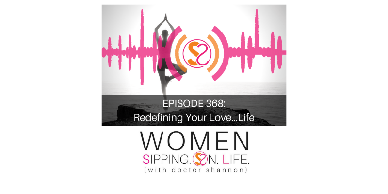 EPISODE 368: Redefining Your Love…Life