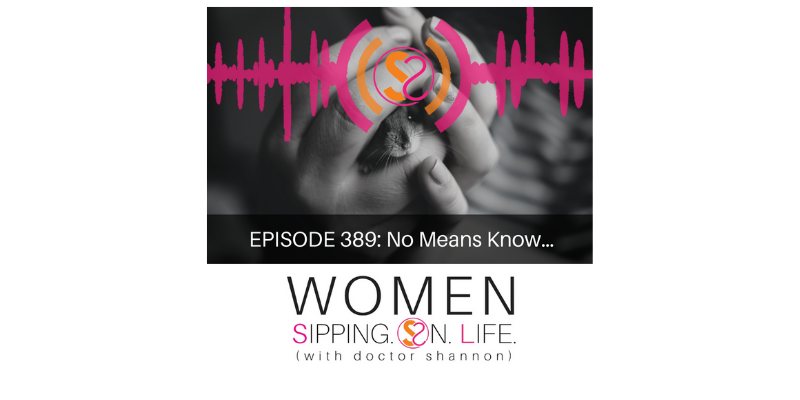 EPISODE 389: No Means Know…