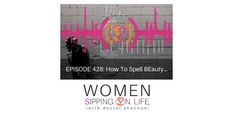 EPISODE 428: How To Spell BEauty…