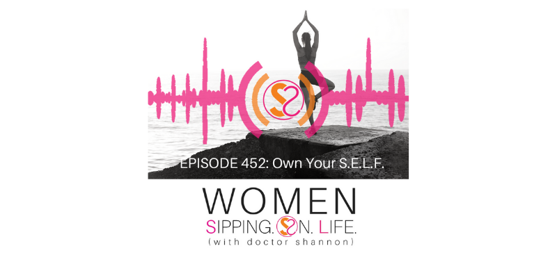 EPISODE 452: Own Your S.E.L.F.