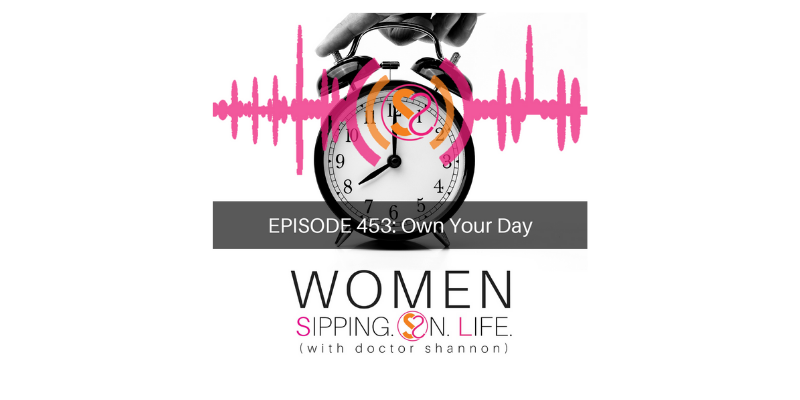 EPISODE 453: Own Your Day