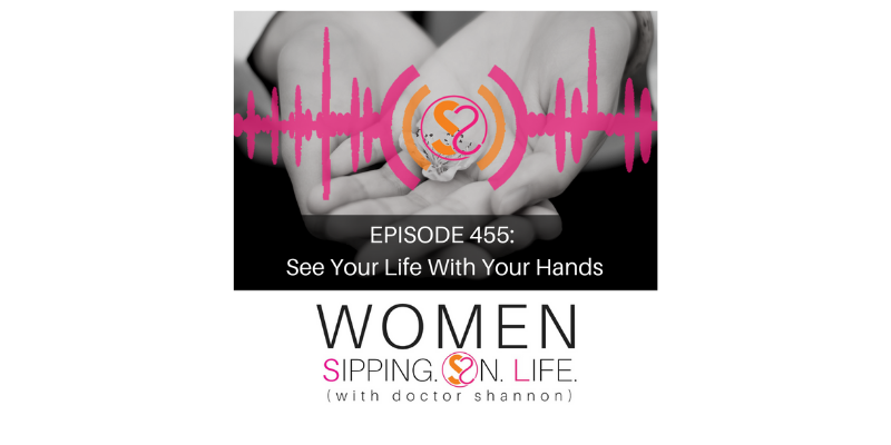 EPISODE 455: See Your Life With Your Hands