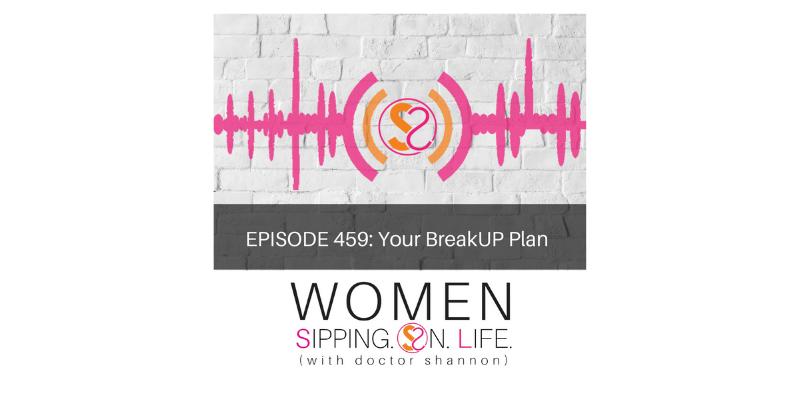 EPISODE 459: Your BreakUP Plan