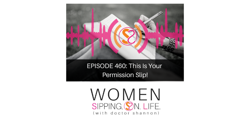 EPISODE 460: This Is Your Permission Slip!