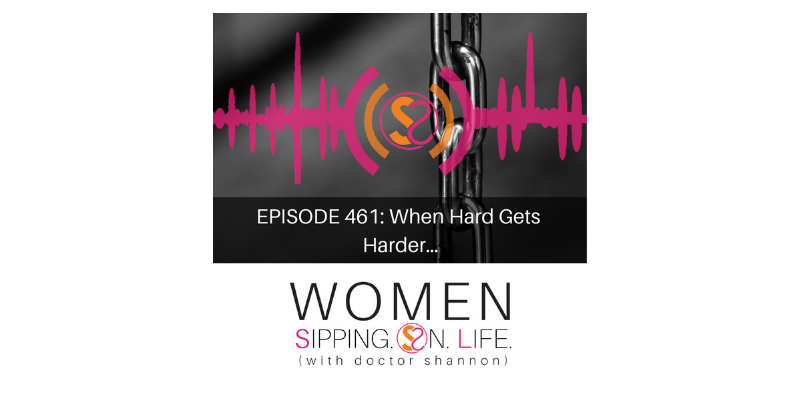 EPISODE 461: When Hard Gets Harder…