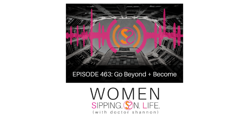 EPISODE 463: Go Beyond + Become