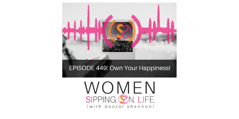 EPISODE 449: Own Your Happiness!