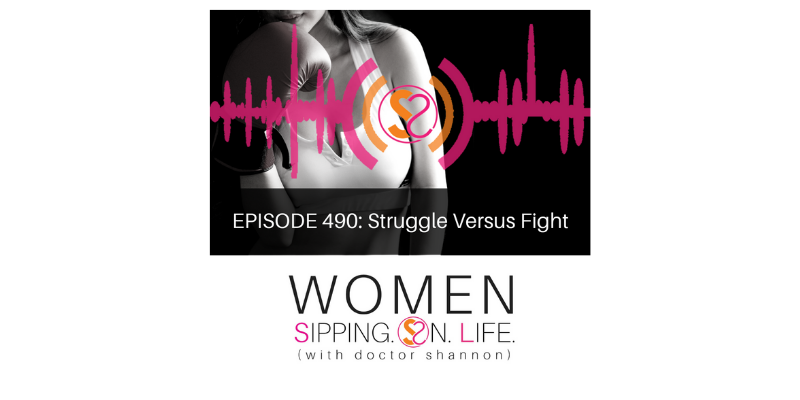 EPISODE 490: Struggle Versus Fight