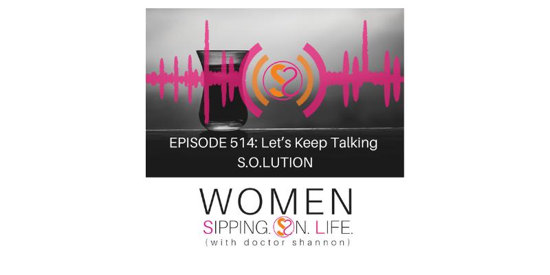 EPISODE 514: Let's Keep Talking S.O.LUTION