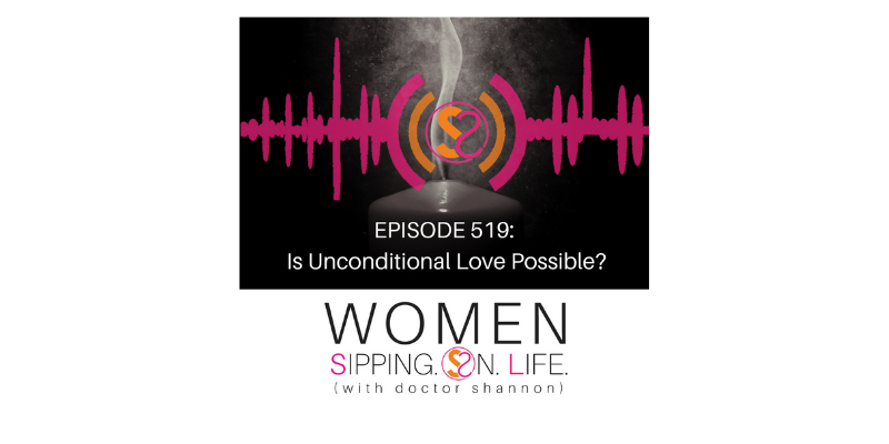 EPISODE 519: Is Unconditional Love Possible?