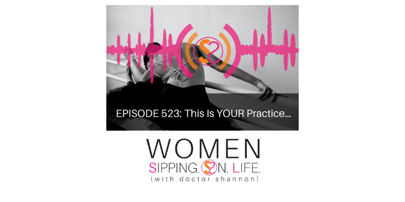 EPISODE 523: This Is YOUR Practice…