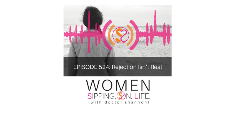 EPISODE 524: Rejection Isn't Real