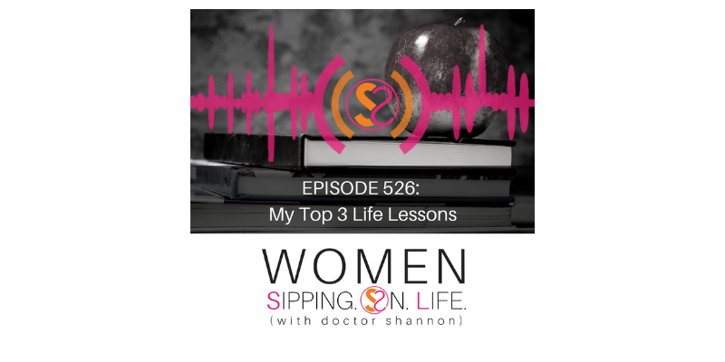 EPISODE 526: My Top 3 Life Lessons