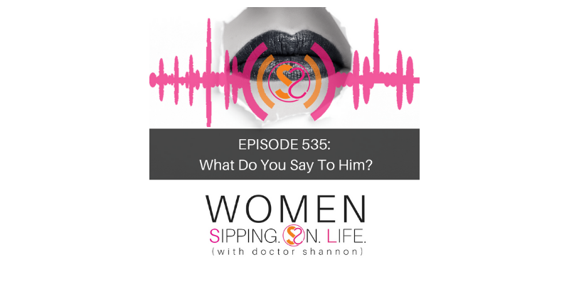 EPISODE 535: What Do You Say To Him?