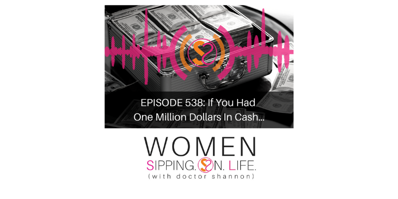 EPISODE 538: If You Had One Million Dollars In Cash…