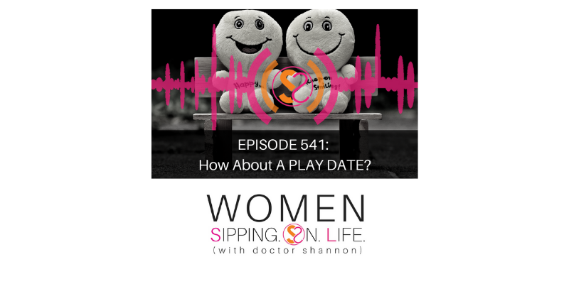EPISODE 541: How About A PLAY DATE?