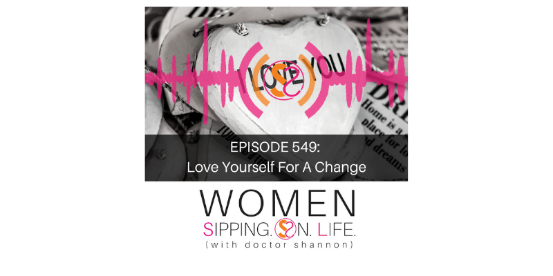 EPISODE 549: Love Yourself For A Change